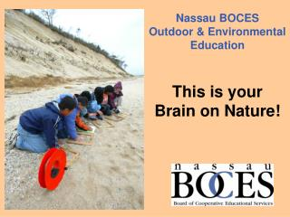 Nassau BOCES  Outdoor & Environmental  Education This is your  Brain on Nature!