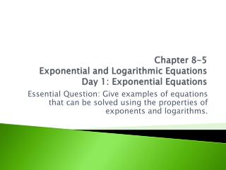 Chapter 8-5 Exponential and Logarithmic Equations Day 1: Exponential Equations