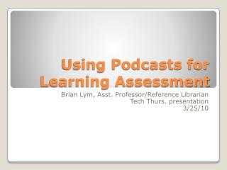 Using Podcasts for Learning Assessment