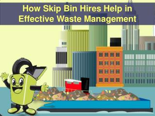 How Skip Bin Hires Help in Effective Waste Management