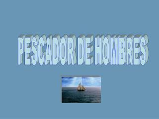 PESCADOR DE HOMBRES