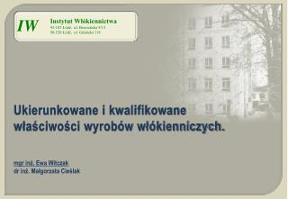 Instytut Włókiennictwa 92-103 Łódź,  ul. Brzezińska 5/15 90-520 Łódź,  ul. Gdańska 118
