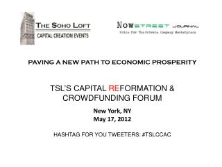PAVING A NEW PATH TO ECONOMIC PROSPERITY TSL'S CAPITAL  RE FORMATION & CROWDFUNDING FORUM