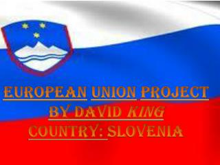 European Union Project By David  King Country:  Slovenia