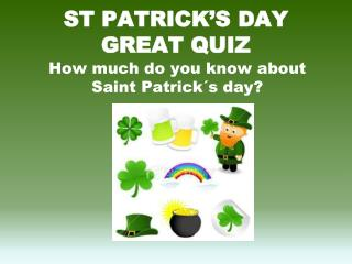 ST PATRICK�S DAY GREAT QUIZ