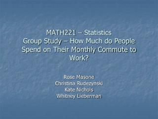 MATH221 – Statistics Group Study – How Much do People Spend on Their Monthly Commute to Work?