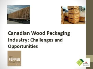 Canadian Wood Packaging Industry:  Challenges and Opportunities