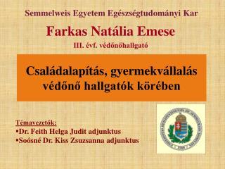 Témavezetők: Dr. Feith Helga Judit adjunktus Soósné Dr. Kiss Zsuzsanna adjunktus