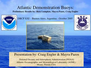 Atlantic Demonstration Buoys: Preliminary Results by: Rick Lumpkin, Mayra Pazos, Craig Engler