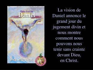 Daniel 9 nous apprend que quelqu'un se charge de prendre notre défense ici-bas.
