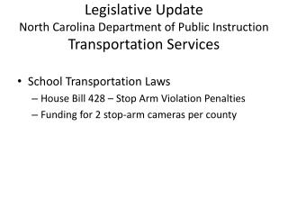 Legislative Update North Carolina Department of Public Instruction Transportation Services