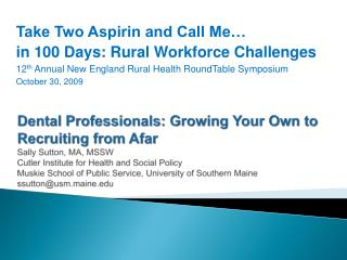 Take Two Aspirin and Call Me… in 100 Days: Rural Workforce Challenges  12 th  Annual New England Rural Health RoundTabl