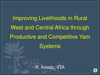 Goal The yam sub-sector contributes to food security and poverty reduction in West Africa Purpose