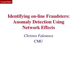 Identifying on-line Fraudsters: Anomaly Detection Using Network Effects