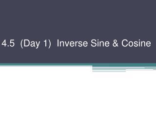 4.5  (Day 1)  Inverse Sine & Cosine