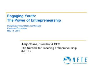 Amy Rosen , President & CEO The Network for Teaching Entrepreneurship (NFTE)