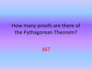 How many proofs are there of the  Pythagorean Theorem ?