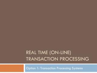 Real time (on-line) Transaction Processing