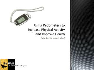 Using Pedometers to Increase Physical Activity and Improve Health
