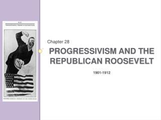 Progressivism and the Republican Roosevelt 1901-1912
