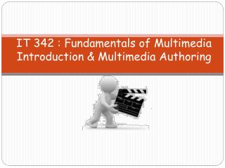 IT 342 : Fundamentals of Multimedia Introduction & Multimedia Authoring