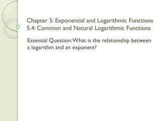 Chapter 5: Exponential and Logarithmic Functions 5.4: Common and Natural Logarithmic Functions