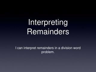 Interpreting Remainders