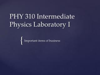 PHY 310 Intermediate Physics Laboratory I
