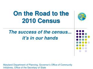 On the Road to the  2010 Census