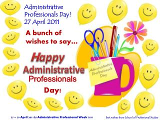 Administrative Professionals Day!  27 April 2011