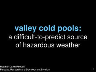 valley cold pools:  a difficult-to-predict source of hazardous weather