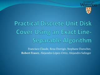 Practical Discrete Unit Disk Cover Using an Exact Line-Separable Algorithm