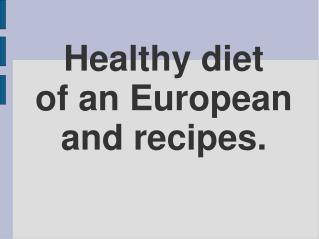 Healthy diet  of an European and recipes.