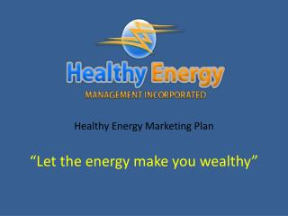 """""""Let the energy make you wealthy"""""""