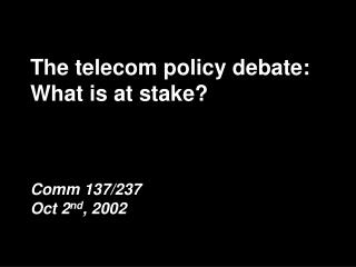 The telecom policy debate: What is at stake?