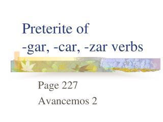 Preterite of  -gar, -car, -zar verbs
