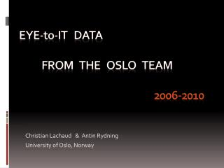 eye - to -it    DATA  from   THE    OSLO   TEAM 2006-2010