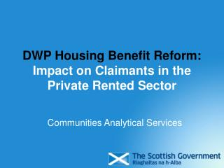 DWP Housing Benefit Reform: Impact on Claimants in the  Private Rented Sector