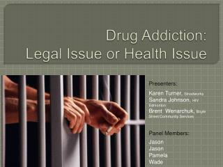 Drug Addiction:  Legal Issue or Health Issue