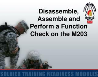 Disassemble, Assemble and Perform a Function Check on the M203