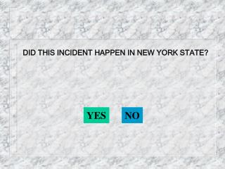 DID THIS INCIDENT HAPPEN IN NEW YORK STATE?