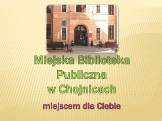 Miejska Biblioteka  Publiczna  w Chojnicach miejscem dla Ciebie