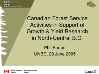 Canadian Forest Service Activities in Support of  Growth & Yield Research in North-Central B.C.
