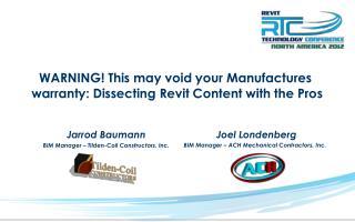 WARNING!ThismayvoidyourManufactures warranty:DissectingRevitContentwiththePros