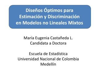Diseños Óptimos para  Estimación y Discriminación  en Modelos no Lineales Mixtos