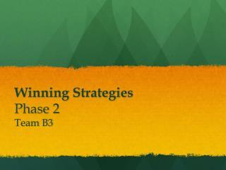 Winning Strategies Phase 2 Team B3