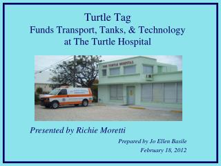 Turtle Tag  Funds Transport, Tanks, & Technology  at The Turtle Hospital