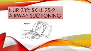 NUR 232: SKILL 25-2 AIRWAY SUCTIONING