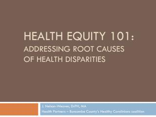 Health Equity 101: addressing root causes  of health disparities