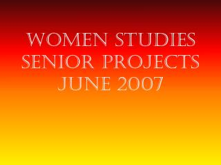 Women Studies  Senior Projects June 2007
